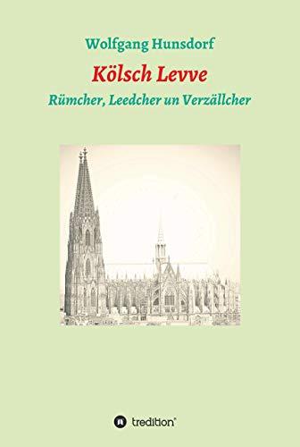 Kölsch Levve: Rümcher, Leedcher un Verzällcher