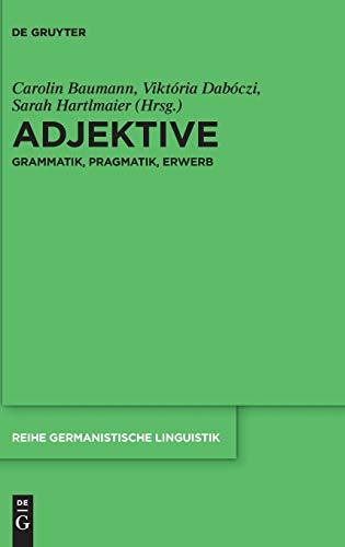 Adjektive: Grammatik, Pragmatik, Erwerb (Reihe Germanistische Linguistik, Band 313)