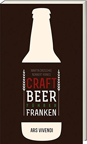 Der Craft Beer-Führer Franken - Fränkische Biere (Rotbier, India Pale Ale, Imperial Stout und...