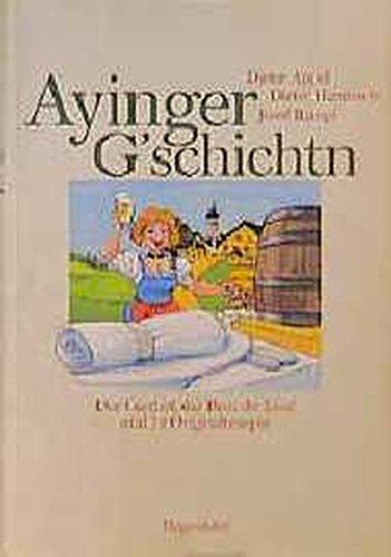 Ayinger G'schichten: Der Gasthof, das Bier, die Leut'