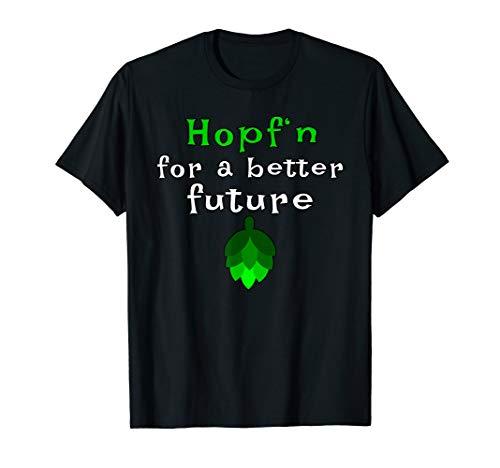 Hopf'n For A Better Future Bier Lustig Saufen Oktoberfest T-Shirt
