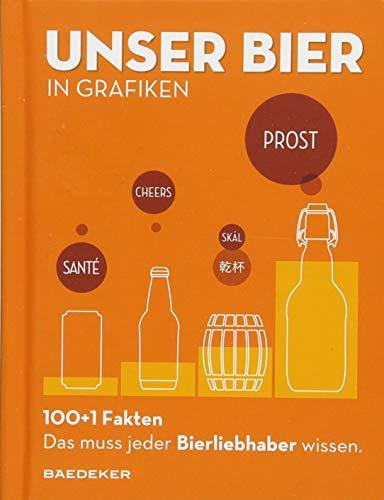 UNSER BIER in Grafiken: Baedekers 100+1 Fakten - Das muss jeder Bierliebhaber wissen. (Baedeker...