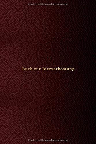 Buch zur Bierverkostung: Notizbuch zum Trinken, Aufzeichnen, Bewerten und Verkosten von Handwerk und...