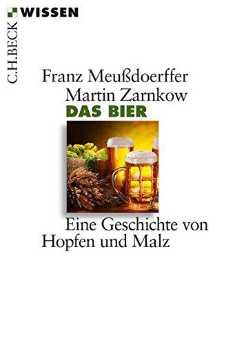 Das Bier: Eine Geschichte von Hopfen und Malz (Beck'sche Reihe)