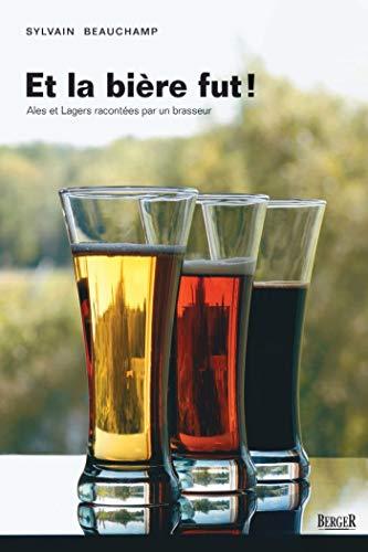 Et la bière fut!: Ales et Lagers racontées par un brasseur (French Edition)