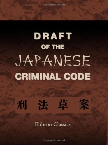 Draft of the Japanese Criminal Code: Translated from the Original Japanese Text, by J. E. de Becker...