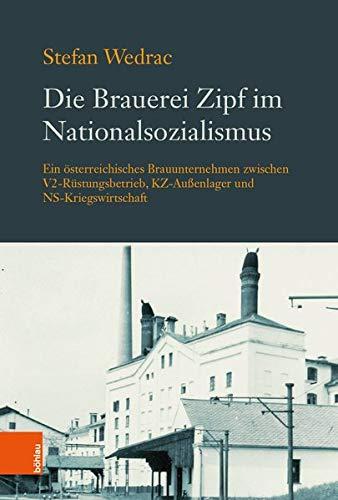 Die Brauerei Zipf im Nationalsozialismus: Ein österreichisches Brauunternehmen zwischen...