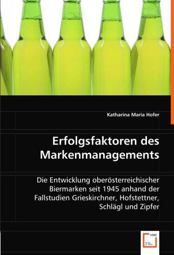 Erfolgsfaktoren des Markenmanagements: Die Entwicklung oberösterreichischer Biermarken seit 1945...