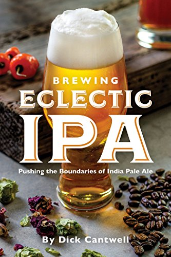 Brewing Eclectic IPA: Pushing the Boundaries of India Pale Ale (English Edition)