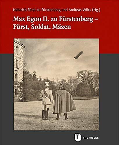 Max Egon II. zu Fürstenberg – Fürst, Soldat, Mäzen