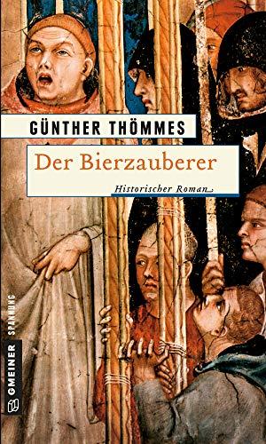 Der Bierzauberer: Historischer Roman (Die Bierzauberer-Saga 1)