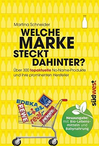 Welche Marke steckt dahinter?: Über 300 topaktuelle No-Name-Produkte und ihre prominenten...