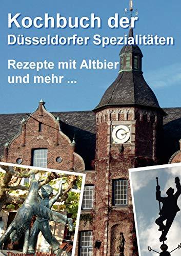 Kochbuch der Düsseldorfer Spezialitäten: Rezepte mit Altbier und mehr