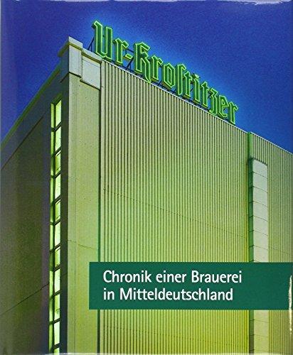 Ur-Krostitzer: Chronik einer Brauerei zu Mitteldeutschland