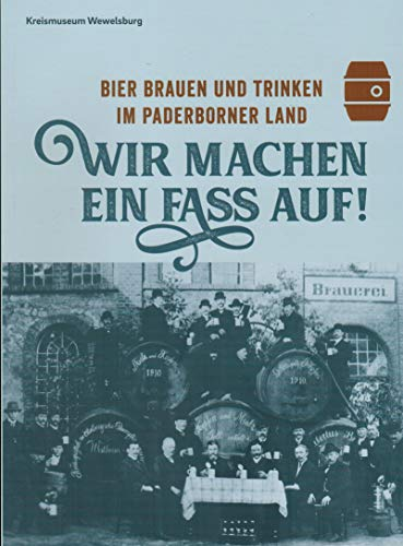 Wir machen ein Faß auf! Bier brauen und trinken im Paderborner Land. Begleitband zur...