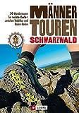 Wanderführer Schwarzwald Männertouren: 30 Wanderungen für 'echte Kerle' zwischen Waldshut und...