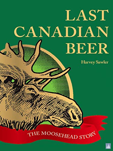 Last Canadian Beer: The Moosehead Story (English Edition)