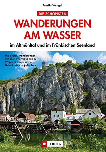Wandern am Wasser: Wanderführer Altmühltal: Die schönsten Wanderungen im malerischen Altmühltal,...