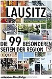 Lausitz: Die 99 besonderen Seiten der Region